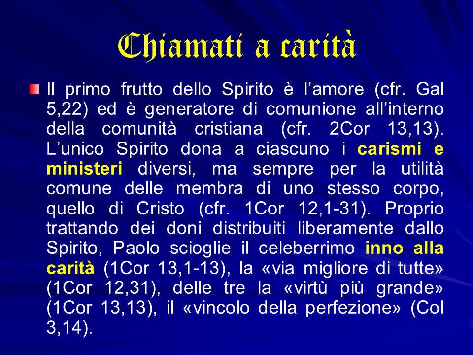 Chiamati a carità Il primo frutto dello Spirito è l'amore (cfr.