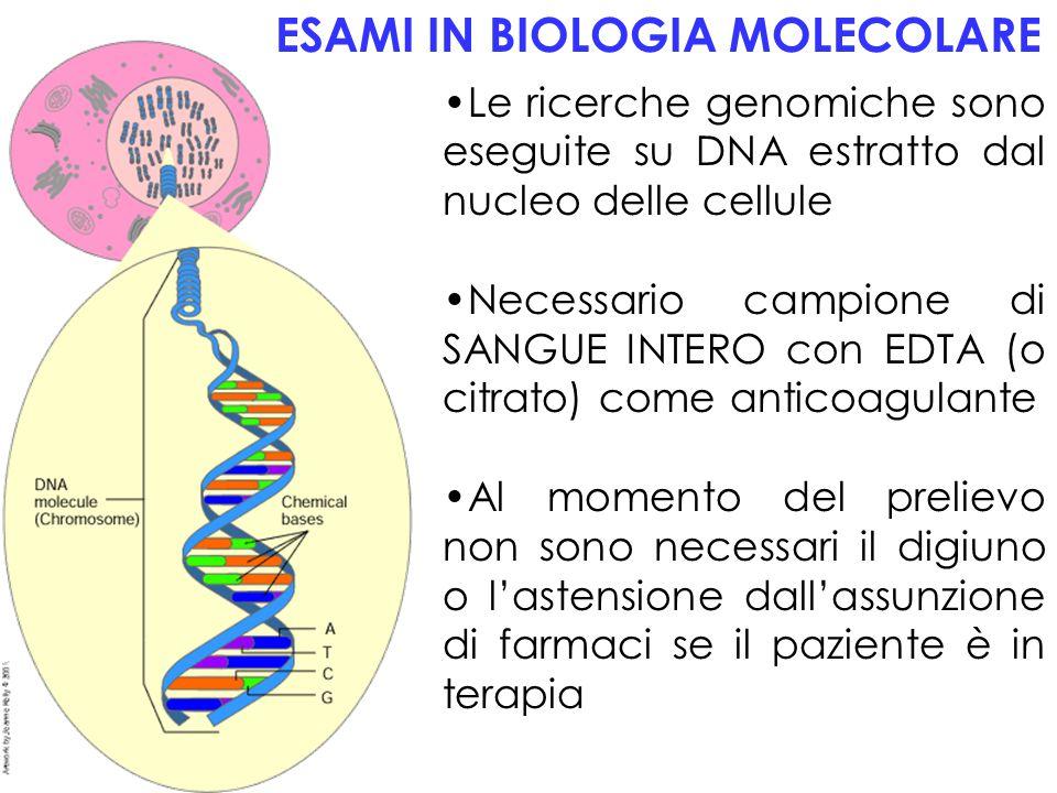ESAMI IN BIOLOGIA MOLECOLARE Le ricerche genomiche sono eseguite su DNA estratto dal nucleo delle cellule Necessario campione di SANGUE INTERO con EDT