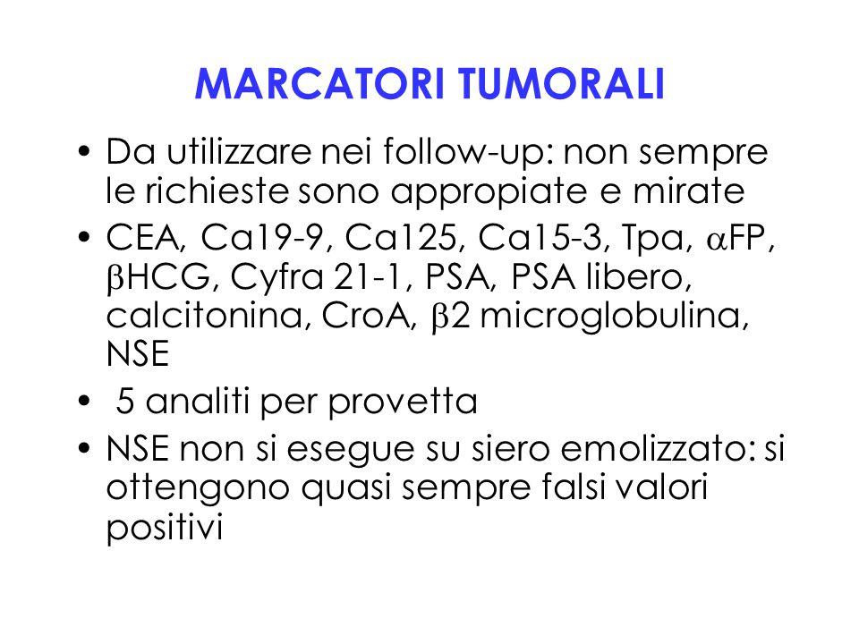 MARCATORI TUMORALI Da utilizzare nei follow-up: non sempre le richieste sono appropiate e mirate CEA, Ca19-9, Ca125, Ca15-3, Tpa,  FP,  HCG, Cyfra 2