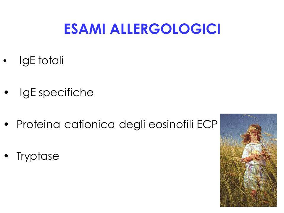 ESAMI ALLERGOLOGICI IgE totali IgE specifiche Proteina cationica degli eosinofili ECP Tryptase