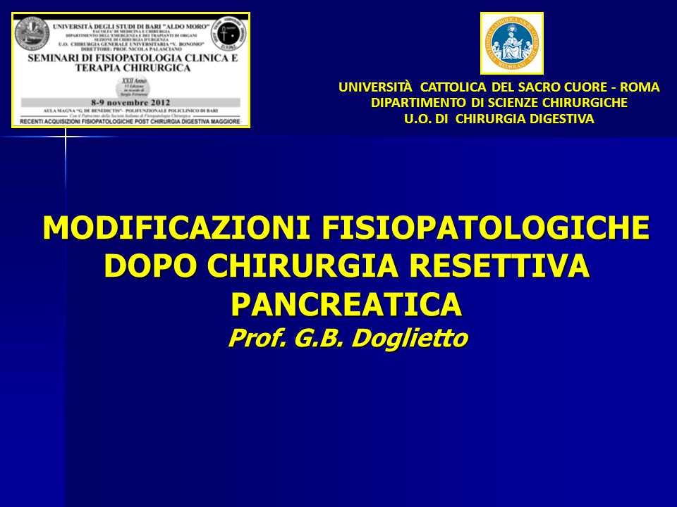 MODIFICAZIONI FISIOPATOLOGICHE DOPO CHIRURGIA RESETTIVA PANCREATICA Prof. G.B. Doglietto UNIVERSITÀ CATTOLICA DEL SACRO CUORE - ROMA DIPARTIMENTO DI S