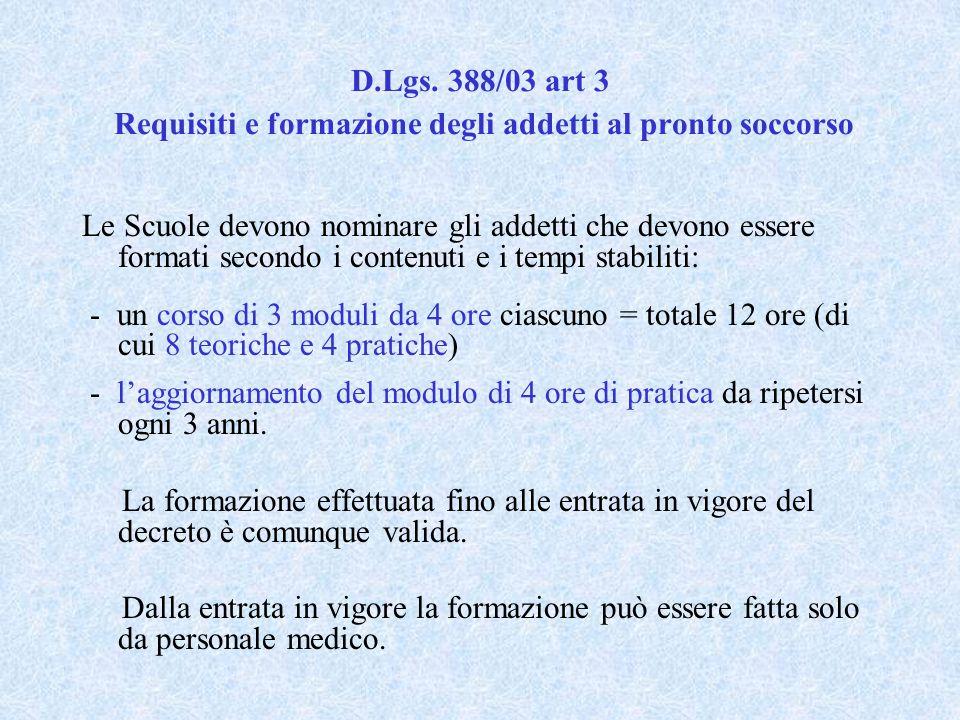 D.Lgs. 388/03 art 3 Requisiti e formazione degli addetti al pronto soccorso Le Scuole devono nominare gli addetti che devono essere formati secondo i