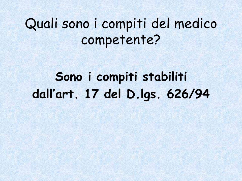 Quali sono i compiti del medico competente? Sono i compiti stabiliti dall'art. 17 del D.lgs. 626/94