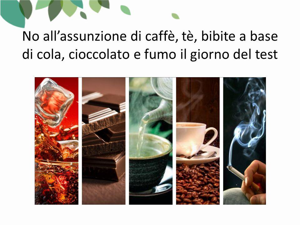 No all'assunzione di caffè, tè, bibite a base di cola, cioccolato e fumo il giorno del test