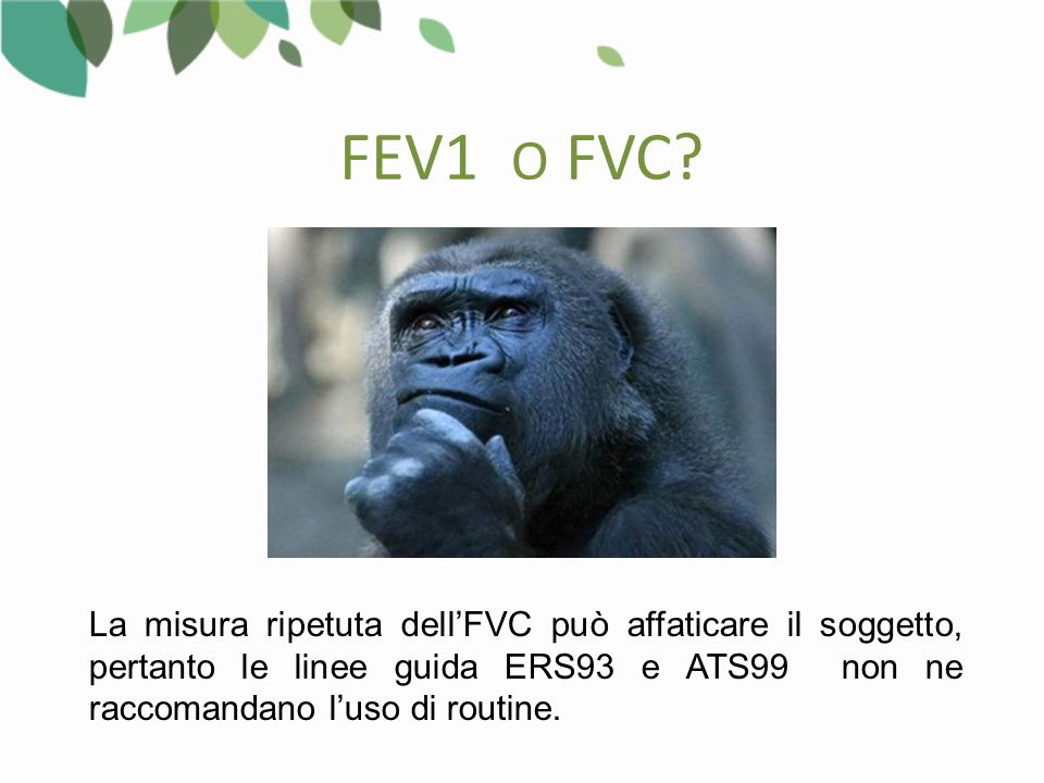 La misura ripetuta dell'FVC può affaticare il soggetto, pertanto le linee guida ERS93 e ATS99 non ne raccomandano l'uso di routine.