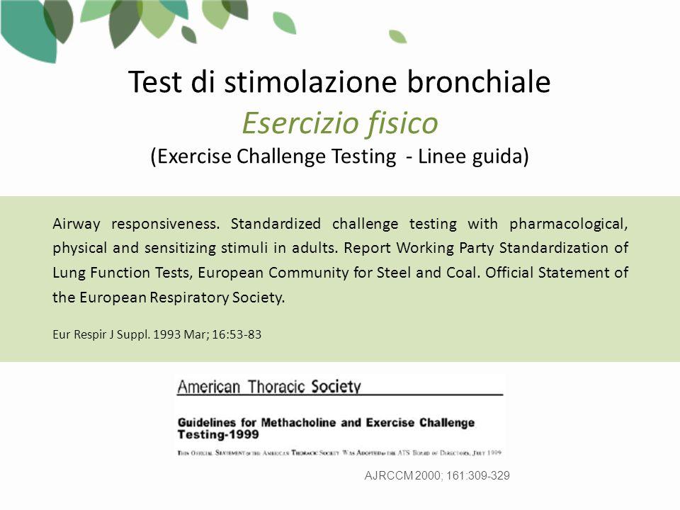 Test di stimolazione bronchiale Esercizio fisico (Exercise Challenge Testing - Linee guida) Airway responsiveness.