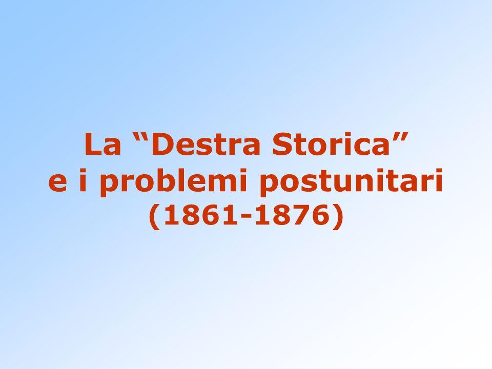 """La """"Destra Storica"""" e i problemi postunitari (1861-1876)"""