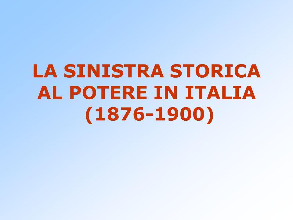 LA SINISTRA STORICA AL POTERE IN ITALIA (1876-1900)