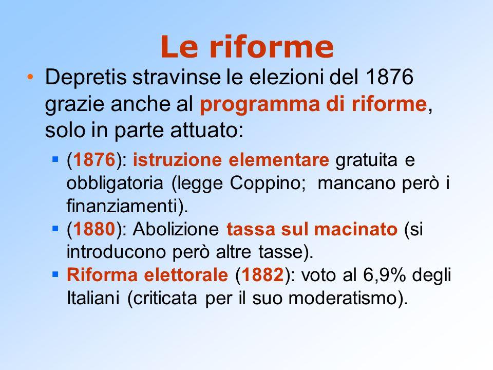 Le riforme Depretis stravinse le elezioni del 1876 grazie anche al programma di riforme, solo in parte attuato:  (1876): istruzione elementare gratui