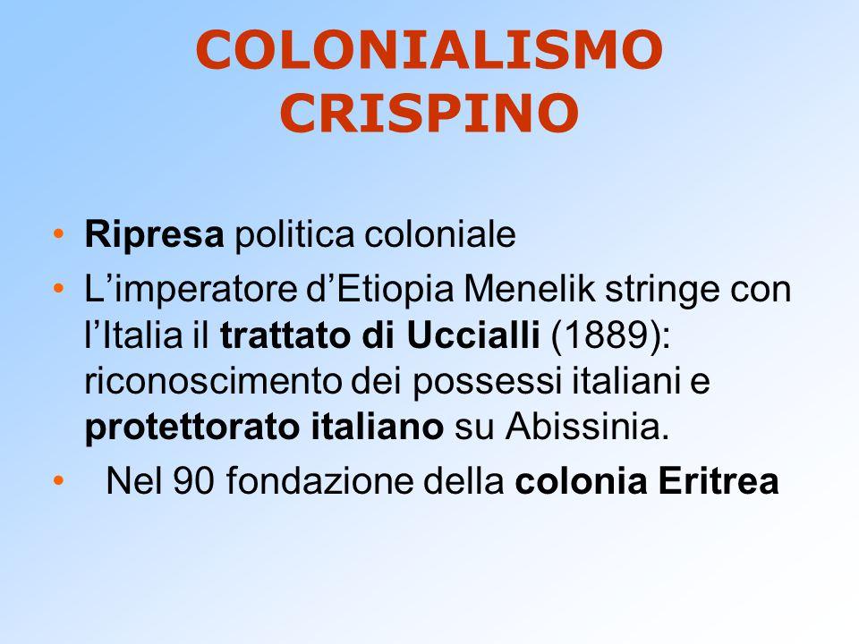 COLONIALISMO CRISPINO Ripresa politica coloniale L'imperatore d'Etiopia Menelik stringe con l'Italia il trattato di Uccialli (1889): riconoscimento de