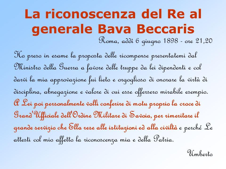 La riconoscenza del Re al generale Bava Beccaris Roma, addì 6 giugno 1898 - ore 21,20 Ho preso in esame la proposta delle ricompense presentatemi dal