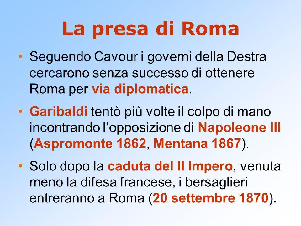 La presa di Roma Seguendo Cavour i governi della Destra cercarono senza successo di ottenere Roma per via diplomatica. Garibaldi tentò più volte il co