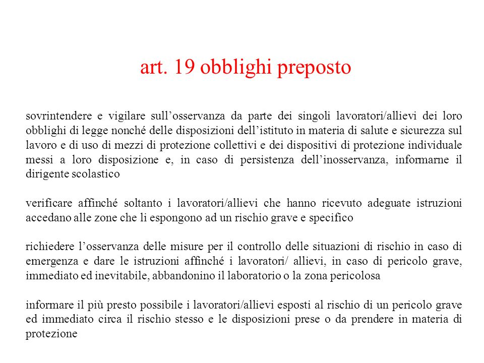 art. 19 obblighi preposto sovrintendere e vigilare sull'osservanza da parte dei singoli lavoratori/allievi dei loro obblighi di legge nonché delle dis