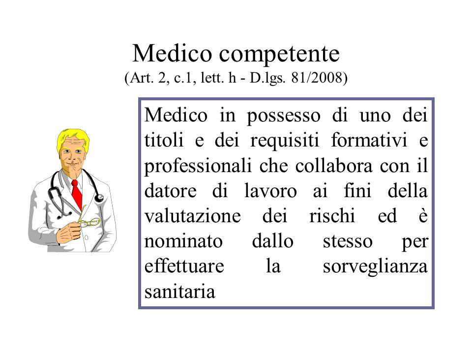 Medico competente (Art. 2, c.1, lett. h - D.lgs. 81/2008) Medico in possesso di uno dei titoli e dei requisiti formativi e professionali che collabora