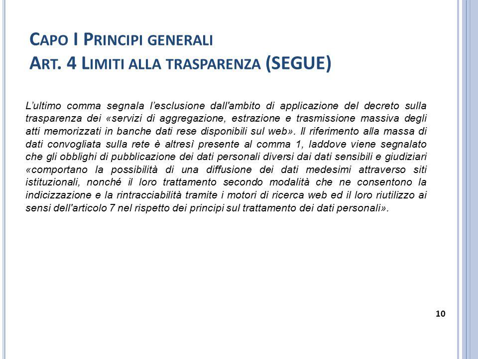 C APO I P RINCIPI GENERALI A RT. 4 L IMITI ALLA TRASPARENZA (SEGUE) L'ultimo comma segnala l'esclusione dall'ambito di applicazione del decreto sulla