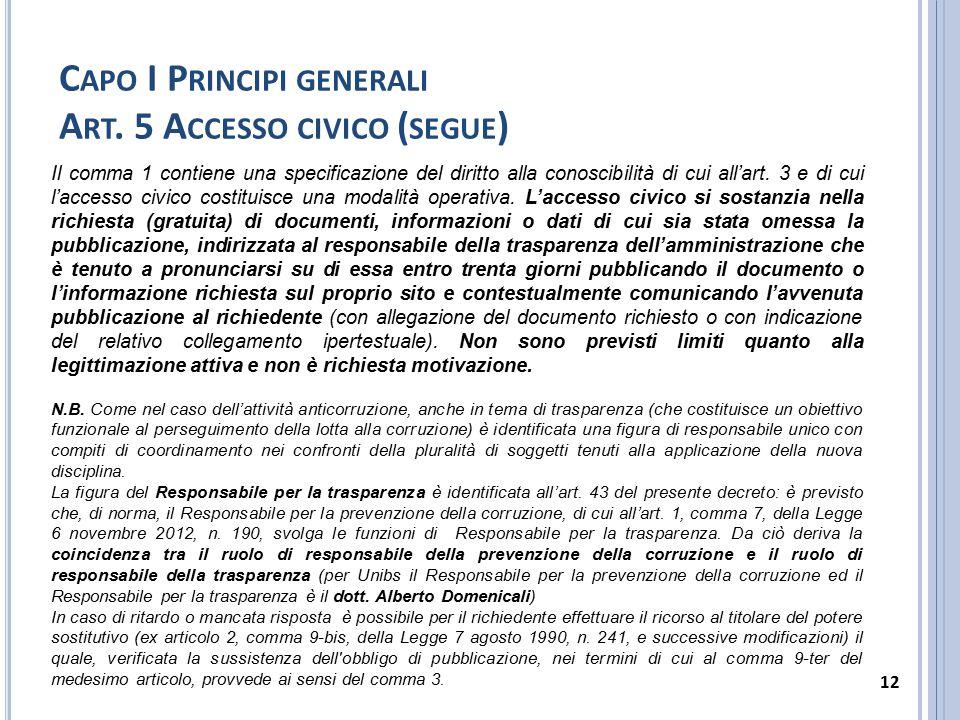 C APO I P RINCIPI GENERALI A RT. 5 A CCESSO CIVICO ( SEGUE ) Il comma 1 contiene una specificazione del diritto alla conoscibilità di cui all'art. 3 e