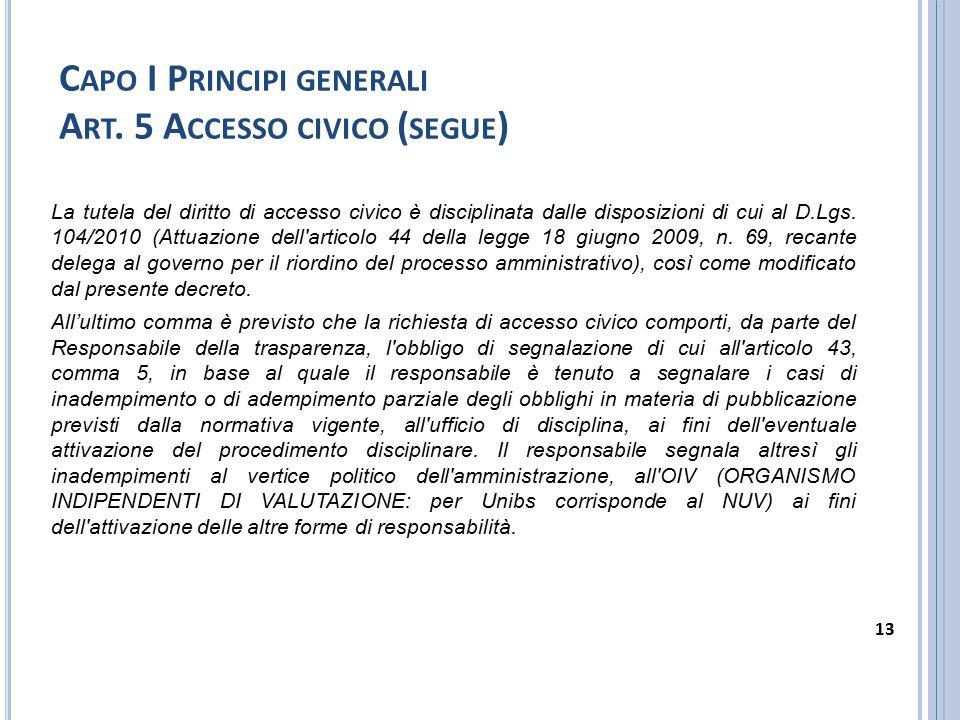 C APO I P RINCIPI GENERALI A RT. 5 A CCESSO CIVICO ( SEGUE ) La tutela del diritto di accesso civico è disciplinata dalle disposizioni di cui al D.Lgs