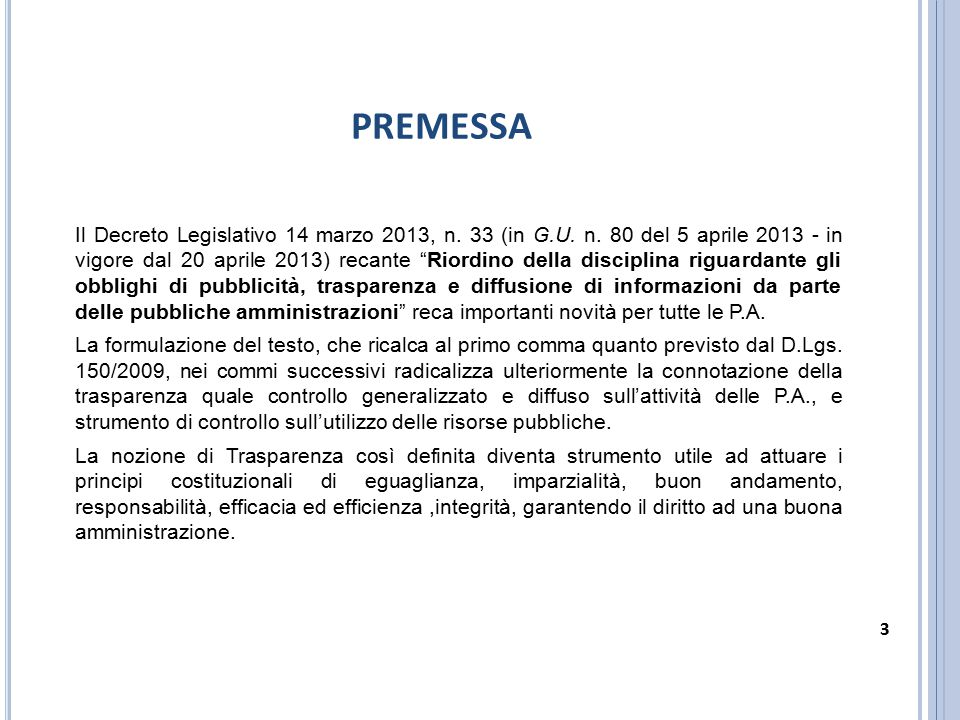 """PREMESSA Il Decreto Legislativo 14 marzo 2013, n. 33 (in G.U. n. 80 del 5 aprile 2013 - in vigore dal 20 aprile 2013) recante """"Riordino della discipli"""