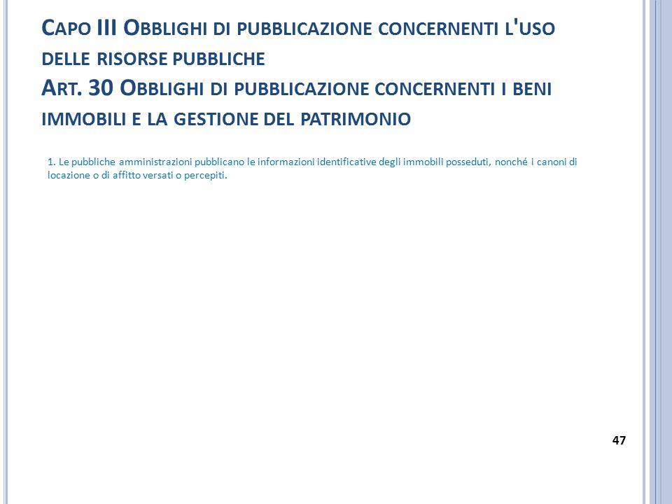 C APO III O BBLIGHI DI PUBBLICAZIONE CONCERNENTI L ' USO DELLE RISORSE PUBBLICHE A RT. 30 O BBLIGHI DI PUBBLICAZIONE CONCERNENTI I BENI IMMOBILI E LA
