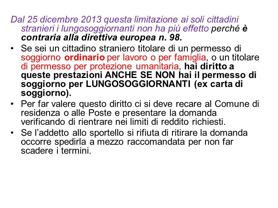 Dal 25 dicembre 2013 questa limitazione ai soli cittadini stranieri i lungosoggiornanti non ha più effetto perché è contraria alla direttiva europea n