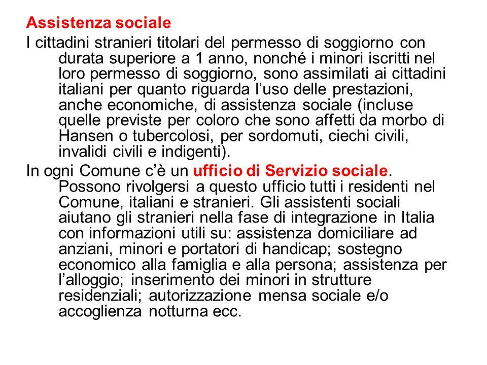 Assistenza sociale I cittadini stranieri titolari del permesso di soggiorno con durata superiore a 1 anno, nonché i minori iscritti nel loro permesso