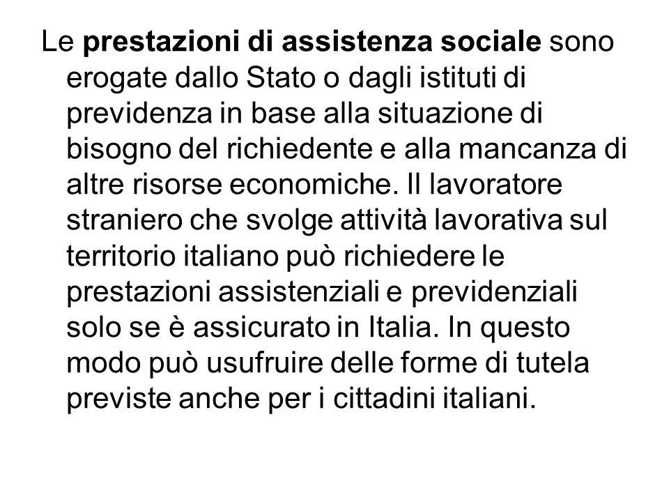 Le prestazioni di assistenza sociale sono erogate dallo Stato o dagli istituti di previdenza in base alla situazione di bisogno del richiedente e alla