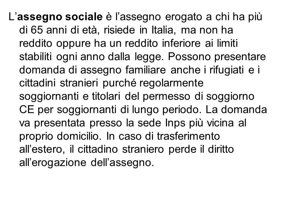 L'assegno sociale è l'assegno erogato a chi ha più di 65 anni di età, risiede in Italia, ma non ha reddito oppure ha un reddito inferiore ai limiti st