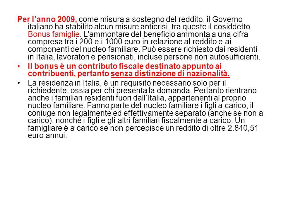 Per l'anno 2009, come misura a sostegno del reddito, il Governo italiano ha stabilito alcun misure anticrisi, tra queste il cosiddetto Bonus famiglie.