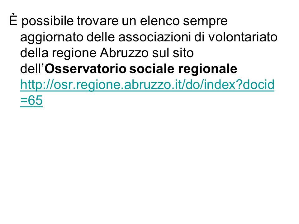 È possibile trovare un elenco sempre aggiornato delle associazioni di volontariato della regione Abruzzo sul sito dell'Osservatorio sociale regionale