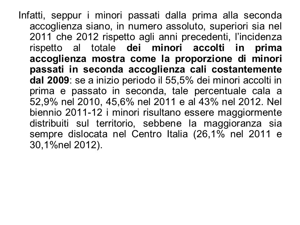 Infatti, seppur i minori passati dalla prima alla seconda accoglienza siano, in numero assoluto, superiori sia nel 2011 che 2012 rispetto agli anni pr