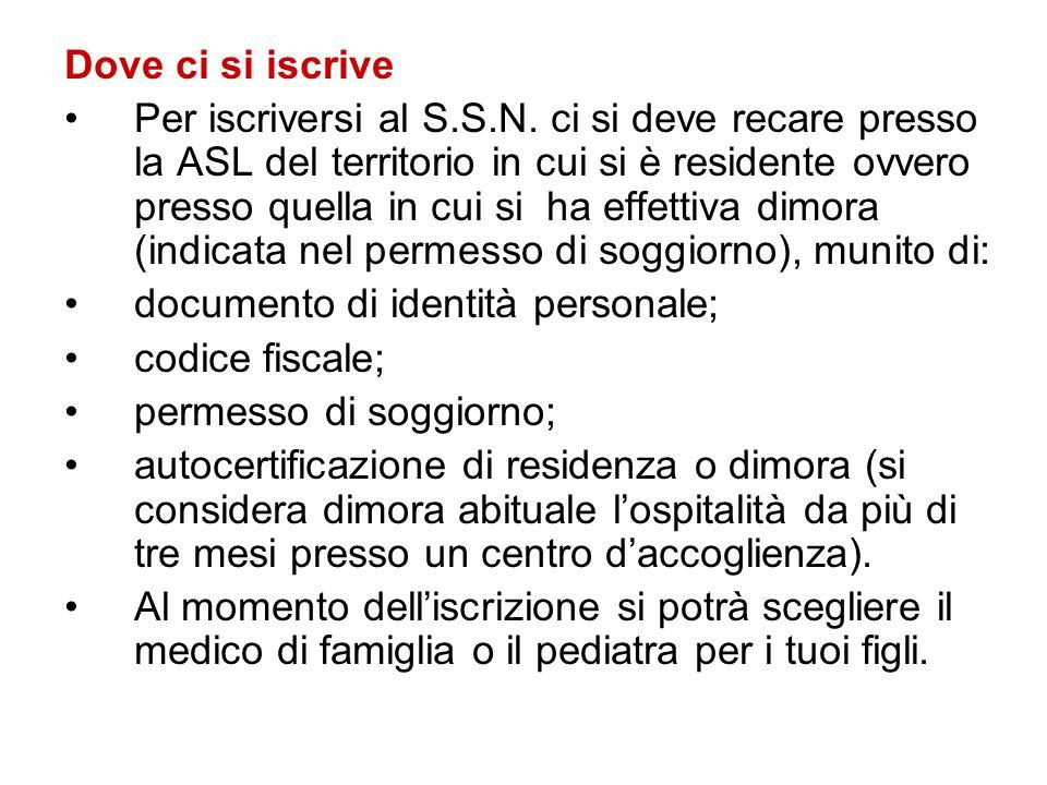 Dove ci si iscrive Per iscriversi al S.S.N. ci si deve recare presso la ASL del territorio in cui si è residente ovvero presso quella in cui si ha eff