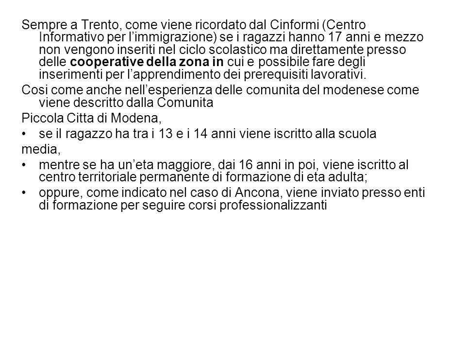 Sempre a Trento, come viene ricordato dal Cinformi (Centro Informativo per l'immigrazione) se i ragazzi hanno 17 anni e mezzo non vengono inseriti nel