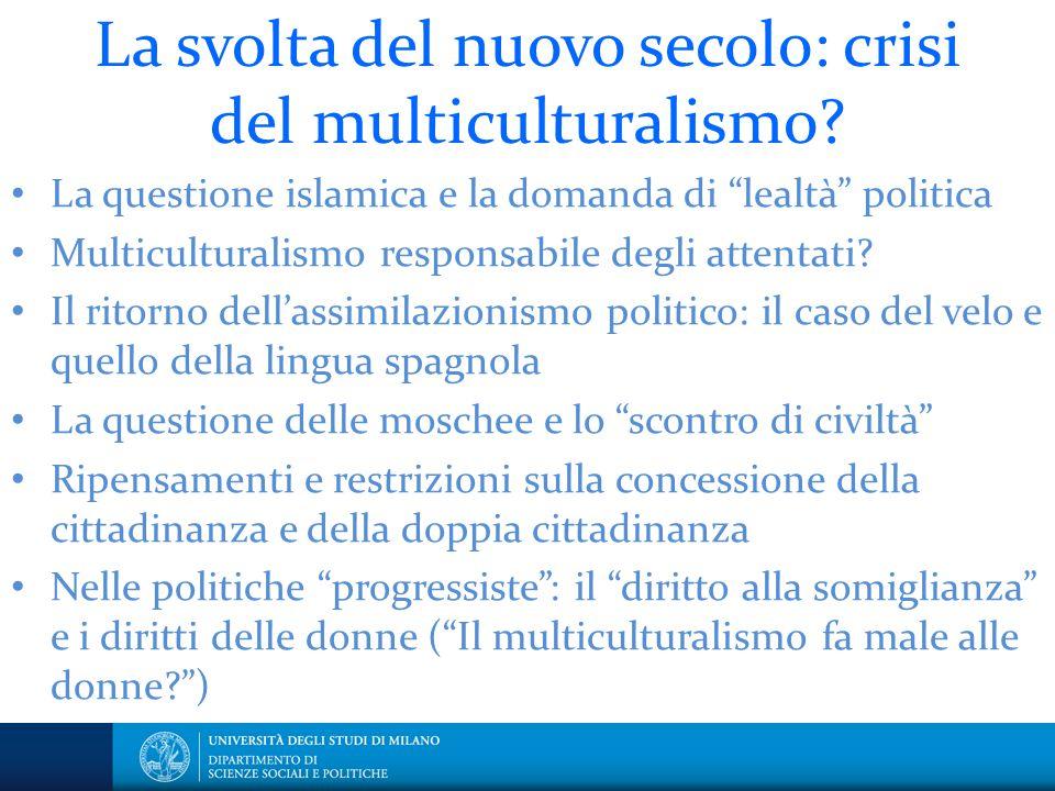 """La svolta del nuovo secolo: crisi del multiculturalismo? La questione islamica e la domanda di """"lealtà"""" politica Multiculturalismo responsabile degli"""