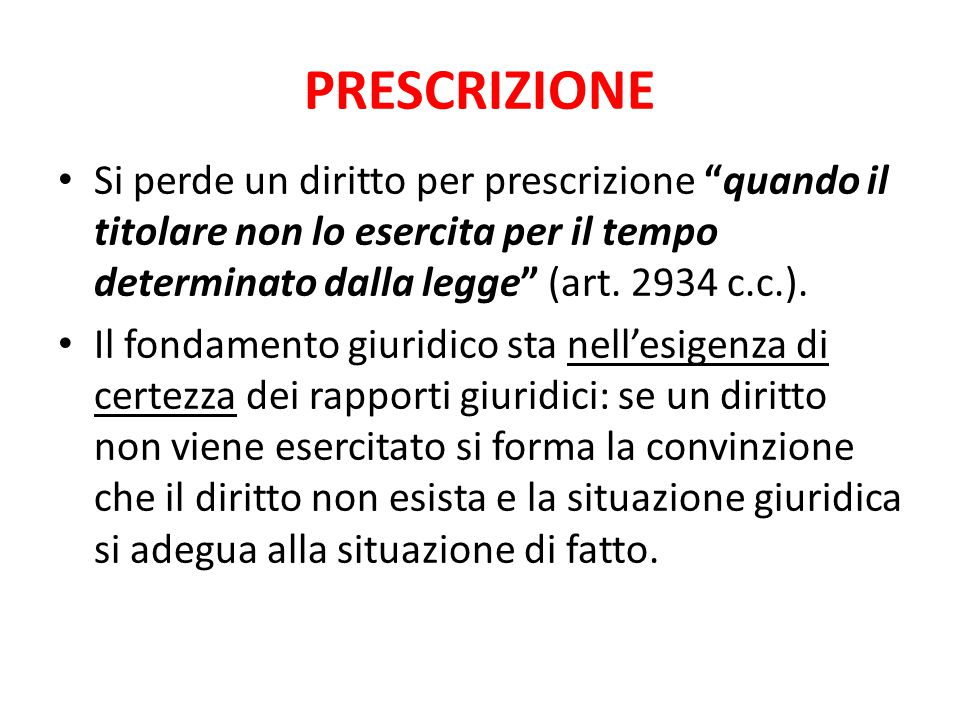 PRESCRIZIONE Si perde un diritto per prescrizione quando il titolare non lo esercita per il tempo determinato dalla legge (art.