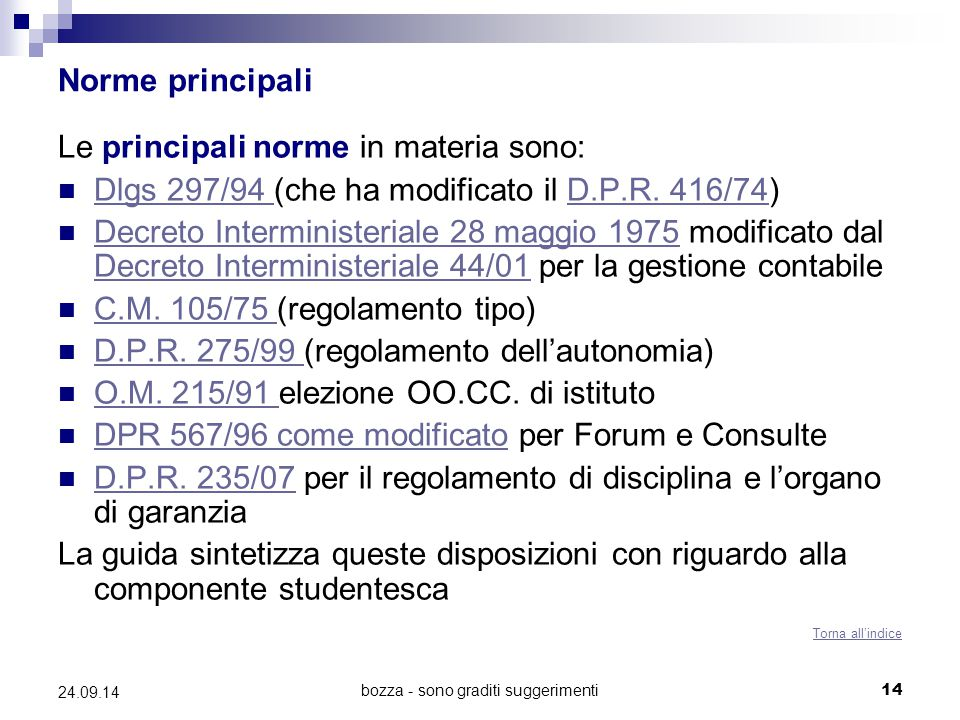 bozza - sono graditi suggerimenti14 24.09.14 Norme principali Le principali norme in materia sono: Dlgs 297/94 (che ha modificato il D.P.R. 416/74) Dl