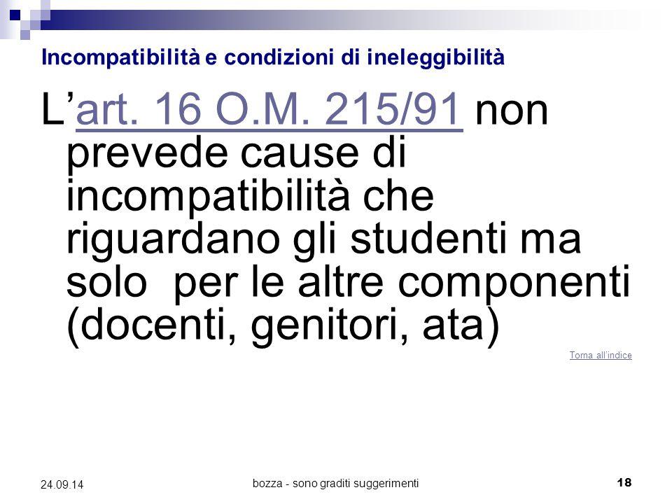 bozza - sono graditi suggerimenti18 24.09.14 Incompatibilità e condizioni di ineleggibilità L'art. 16 O.M. 215/91 non prevede cause di incompatibilità