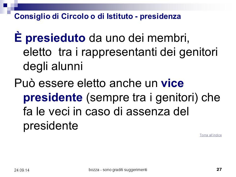 bozza - sono graditi suggerimenti27 24.09.14 Consiglio di Circolo o di Istituto - presidenza È presieduto da uno dei membri, eletto tra i rappresentan