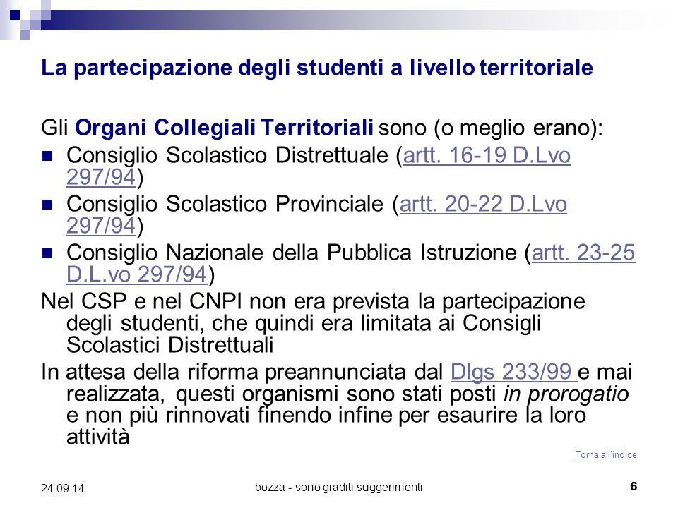 bozza - sono graditi suggerimenti6 24.09.14 La partecipazione degli studenti a livello territoriale Gli Organi Collegiali Territoriali sono (o meglio