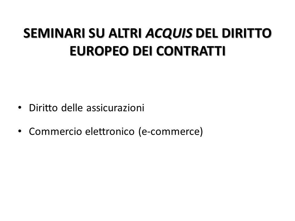 SEMINARI SU ALTRI ACQUIS DEL DIRITTO EUROPEO DEI CONTRATTI Diritto delle assicurazioni Commercio elettronico (e-commerce)