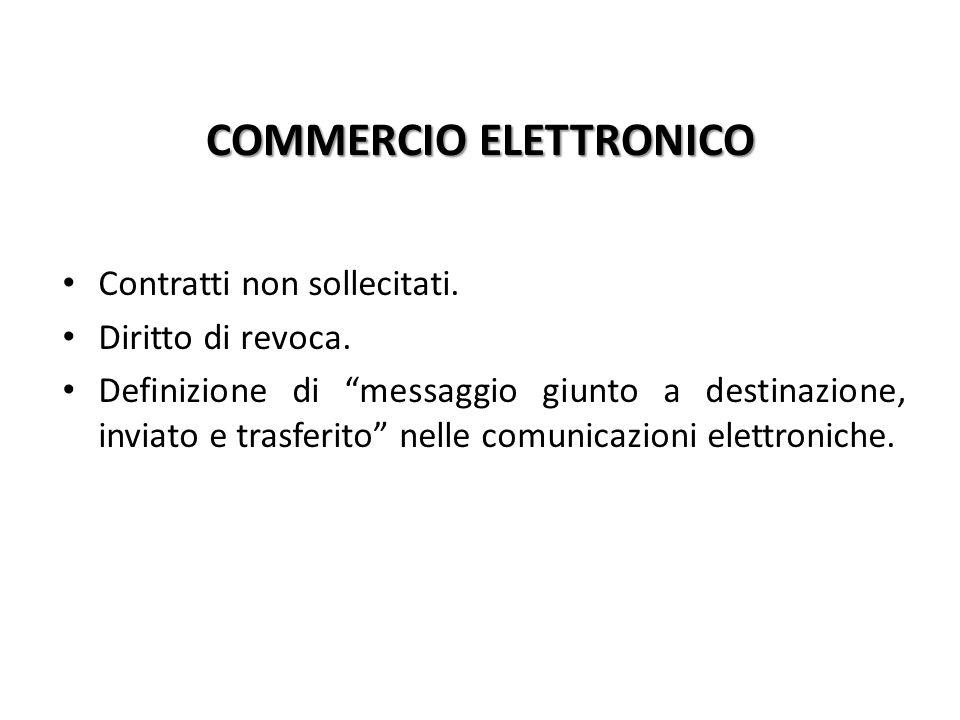 COMMERCIO ELETTRONICO Contratti non sollecitati. Diritto di revoca.