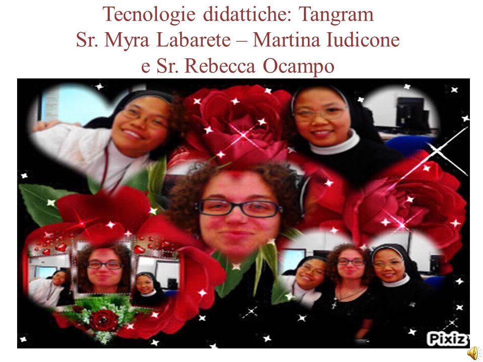 Tecnologie didattiche: Tangram Sr. Myra Labarete – Martina Iudicone e Sr. Rebecca Ocampo