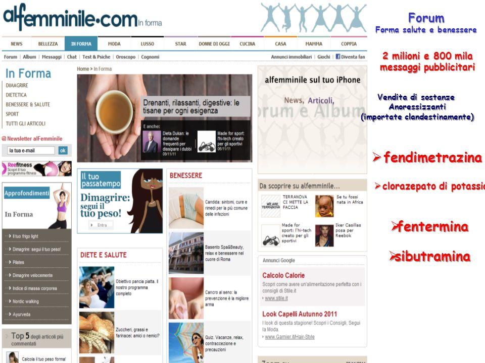 Forum Forma salute e benessere 2 milioni e 800 mila messaggi pubblicitari Vendita di sostanze Anoressizzanti (importate clandestinamente)  fendimetrazina  clorazepato di potassio  fentermina  sibutramina