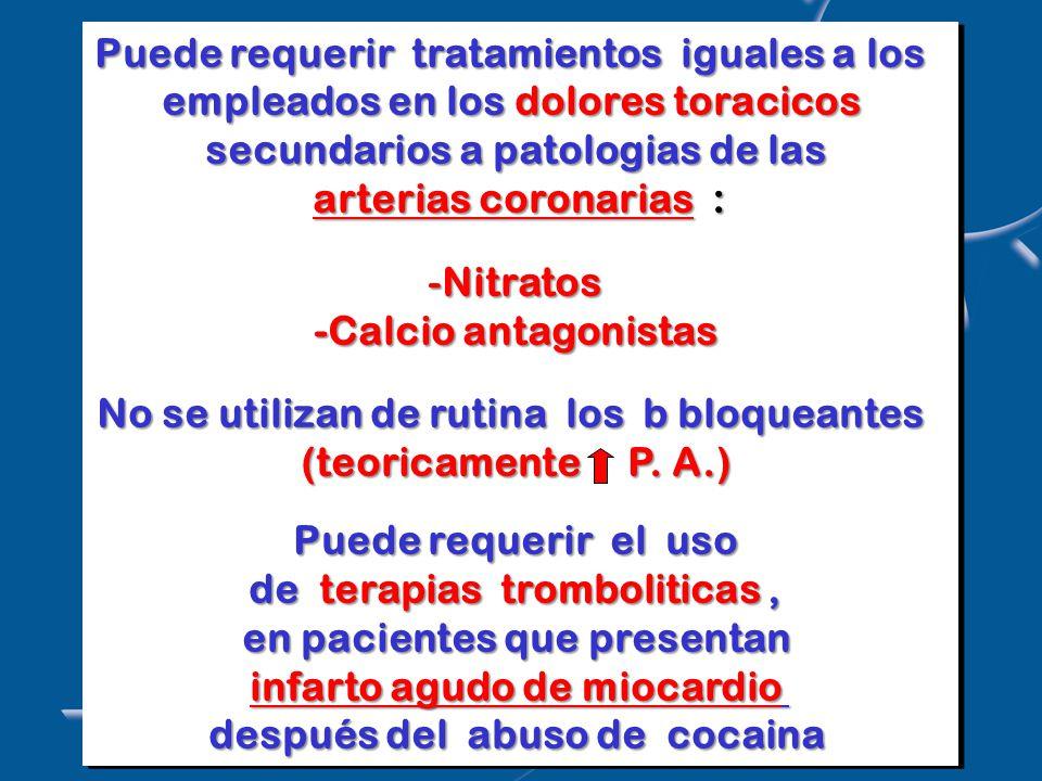 Puede requerir tratamientos iguales a los empleados en los dolores toracicos secundarios a patologias de las arterias coronarias : -Nitratos -Calcio antagonistas No se utilizan de rutina los b bloqueantes (teoricamente P.