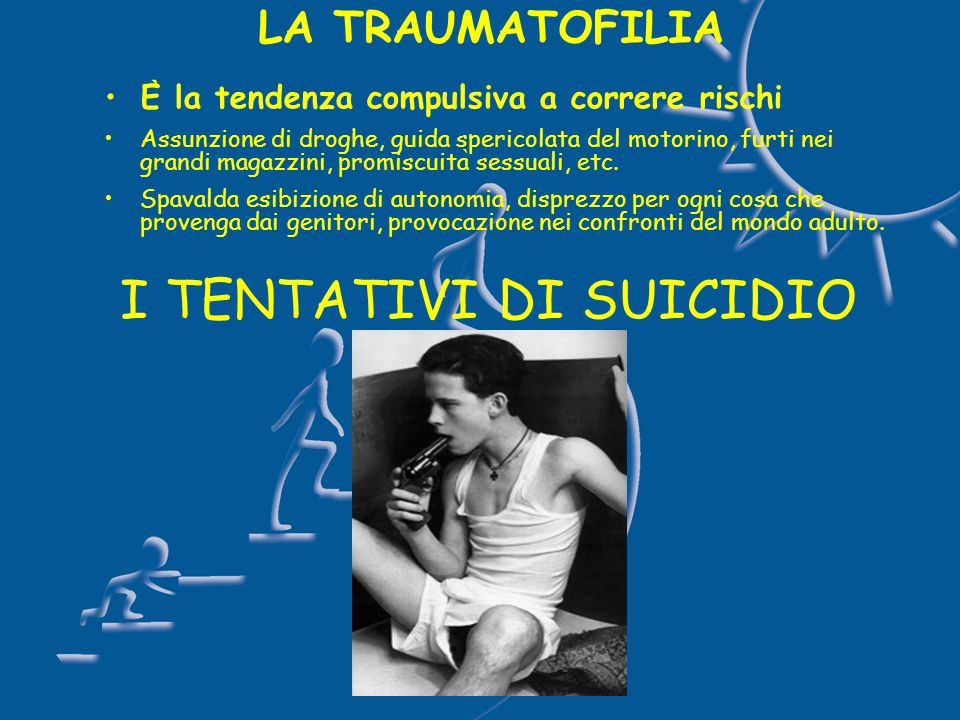 LA TRAUMATOFILIA E ̀ la tendenza compulsiva a correre rischi Assunzione di droghe, guida spericolata del motorino, furti nei grandi magazzini, promiscuita ̀ sessuali, etc.