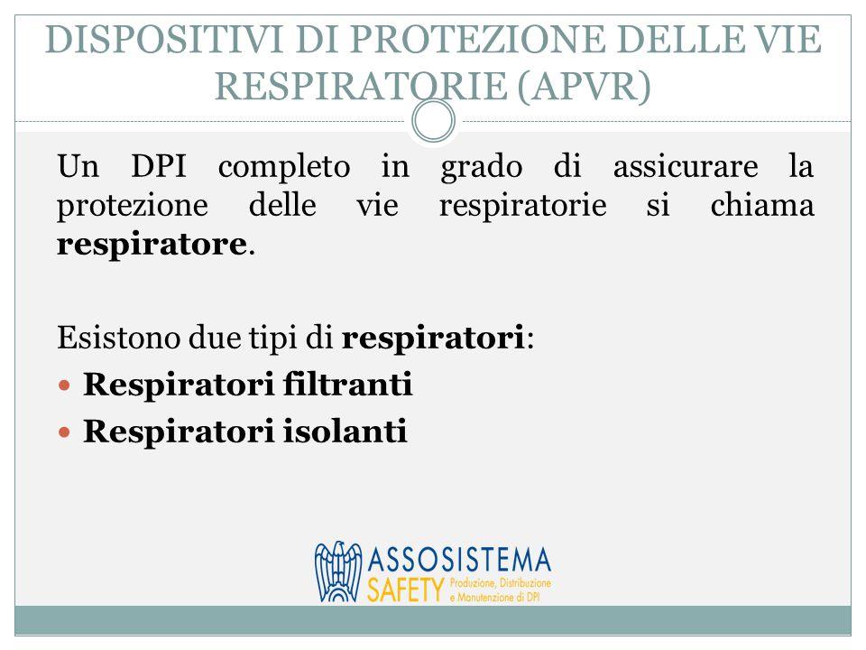 DISPOSITIVI DI PROTEZIONE DELLE VIE RESPIRATORIE (APVR) Un DPI completo in grado di assicurare la protezione delle vie respiratorie si chiama respiratore.