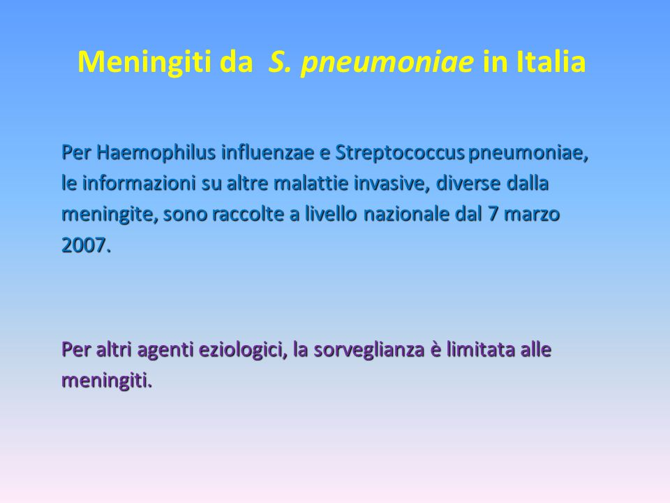 Meningiti da S. pneumoniae in Italia Per Haemophilus influenzae e Streptococcus pneumoniae, le informazioni su altre malattie invasive, diverse dalla