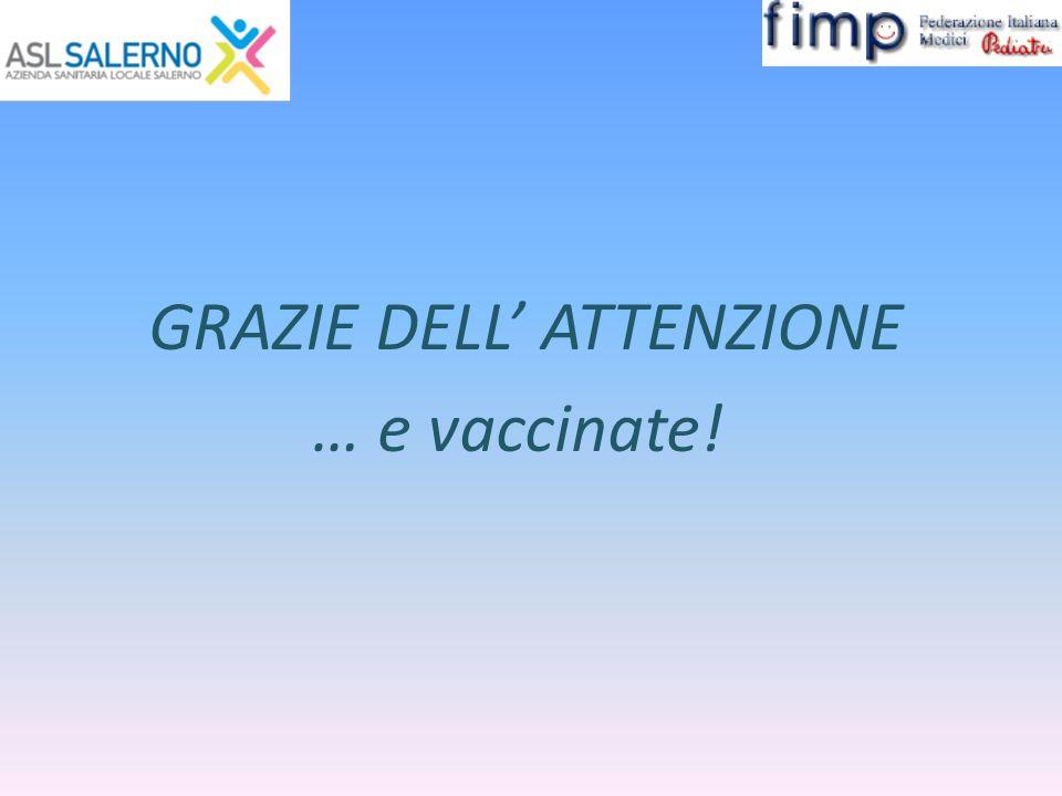 GRAZIE DELL' ATTENZIONE … e vaccinate!