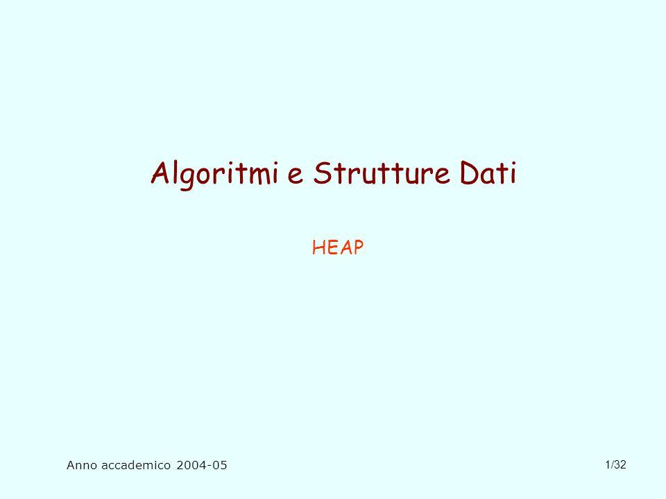 1/32 Algoritmi e Strutture Dati HEAP Anno accademico 2004-05