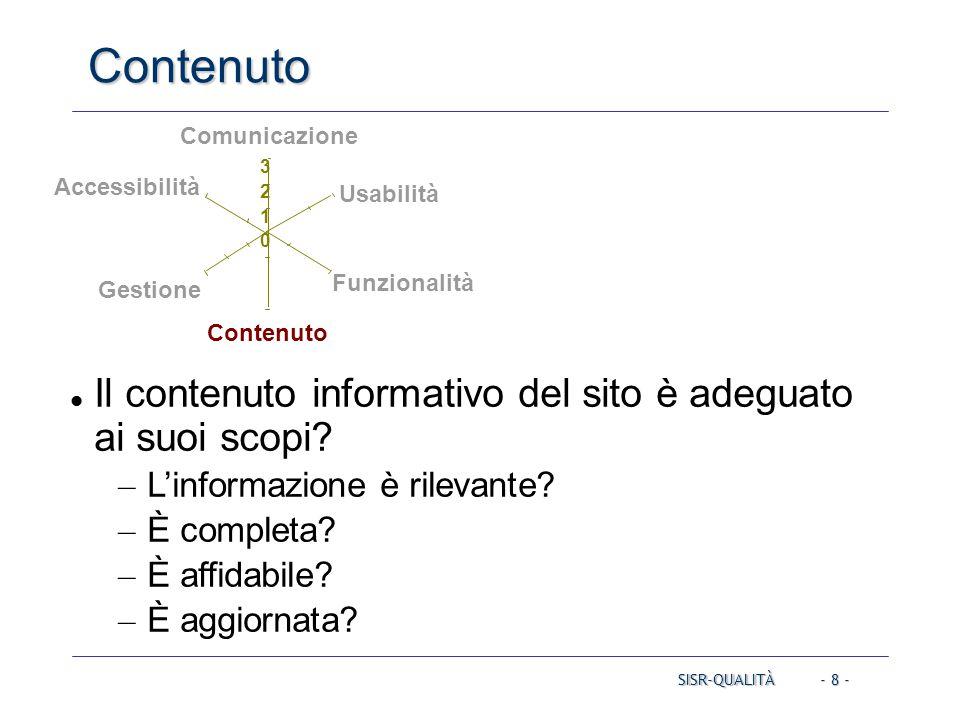 - 8 - Contenuto SISR-QUALITÀ Comunicazione Usabilità Contenuto Gestione Accessibilità 0 1 2 3 Funzionalità Il contenuto informativo del sito è adeguat