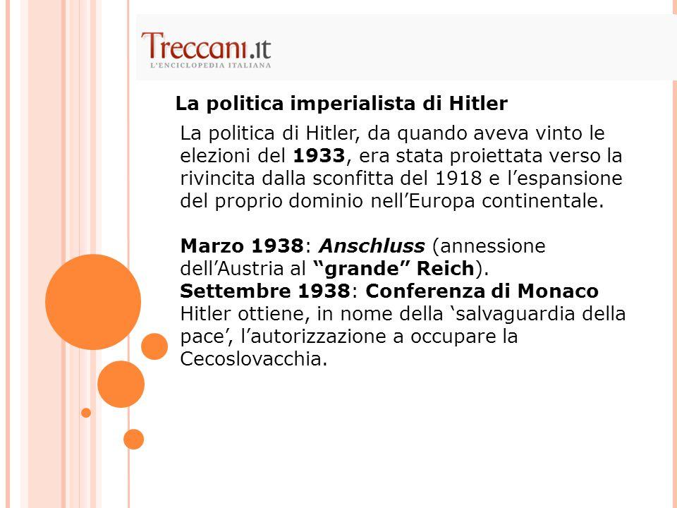 La politica di Hitler, da quando aveva vinto le elezioni del 1933, era stata proiettata verso la rivincita dalla sconfitta del 1918 e l'espansione del
